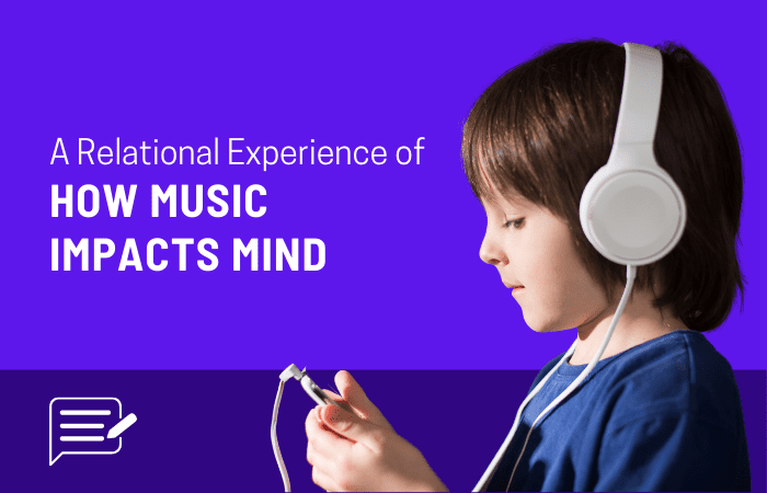 A Relational Experience of how Music Impacts Mind